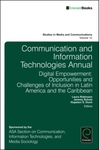 Communication and Information Technologies Annual: Digital Empowerment: Opportunities and Challenges of Inclusion in Latin America and the Caribbean Vol: 12 by Laura Robinson, Jeremy Schulz, and Hopeton S. Dunn
