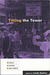 Tilting the Tower: Lesbians / Teaching / Queer Subjects by Linda Garber