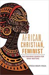 African, Christian, Feminist: The Enduring Search for What Matters by Teresia Hinga