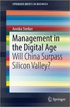 Management in the Digital Age: Will China Surpass Silicon Valley? by Annika Steiber