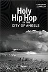 Holy Hip Hop in the City of Angels (Music of the African Diaspora) by Christina Zanfagna