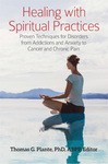 Healing with Spiritual Practices: Proven Techniques for Disorders from Addictions and Anxiety to Cancer and Chronic Pain by Thomas G. Plante
