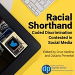 Racial Shorthand: Coded Discrimination Contested in Social Media by Cruz Medina and Octavio Pimentel