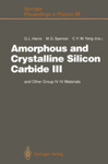Amorphous and Crystalline Silicon Carbide III by Gary L. Harris, Michael Spencer, and Cary Y. Yang