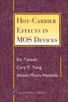 Hot-Carrier Effects in MOS Devices by E. Takeda, Cary Y. Yang, and A. Miura-Hamada