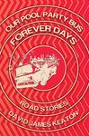 Our Pool Party Bus Forever Days: Road Stories by David James Keaton