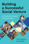 Building a Successful Social Venture: A Guide for Social Entrepreneurs by James Koch and Eric Carlson