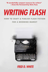 Writing Flash: How to Craft and Publish Flash Fiction for a Booming Market by Fred White