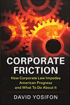Corporate Friction: How Corporate Law Impedes American Progress and What to Do about It by David Yosifon