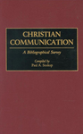Christian Communication: A Bibliographical Survey by Paul A. Soukup