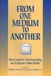 From One Medium To Another: Basic Issues For Communicating The Scripture In New Media by Paul A. Soukup and Robert Hodgson
