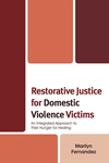 Restorative Justice for Domestic Violence Victims: An Integrated Approach to Their Hunger for Healing by Marilyn Fernandez
