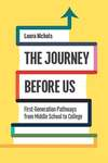 The Journey Before Us: First-Generation Pathways from Middle School to College by Laura Nichols