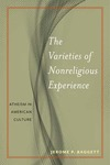 The Varieties of Nonreligious Experience: Atheism in American Culture by Jerome Baggett