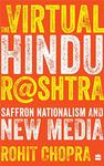 The Virtual Hindu Rashtra: Saffron Nationalism and New Media by Rohit Chopra
