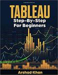 Tableau Step by Step for Beginners by Arshad Khan