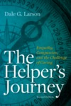 The Helper's Journey: Empathy, Compassion, and the Challenge of Caring (2nd edition) by Dale G. Larson