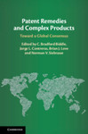Patent Remedies and Complex Products: Toward a Global Consensus by C. Bradford Biddle, Jorge L. Contreras, Brian J. Love, and Norman V. Siebrasse