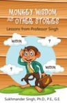 Monkey Wisdon and Other Stories: Lessons from Professor Singh by Sukhmander Singh