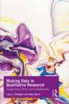 Making Data in Qualitative Research: Engagements, Ethics, and Entanglements