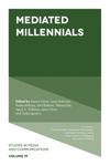 Mediated Millennials Vol: 19 by Jeremy Schulz, Laura Robinson, Aneka Khilnani, John Baldwin, Heloisa Pait, Apryl A. Williams, Jenny Davis, and Gabe Ignatow