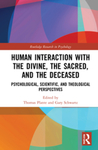 Human Interaction with the Divine, the Sacred, and the Deceased: Psychological, Scientific, and Theological Perspectives